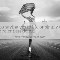 Are you saying yes to life or simply unable to stop relentless doing?